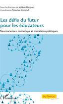 Couverture du livre « Les défis du futur pour les éducateurs ; neurosciences, numérique et mutations politiques » de Collectif et Maurice Corond et Valerie Becquet aux éditions L'harmattan