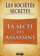 Couverture du livre « Les sociétés secrètes : la secte des Assassins » de Gwenn Rigal aux éditions Editions Asap