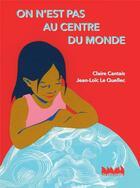 Couverture du livre « On n'est pas au centre du monde » de Claire Cantais et Jean-Loic Le Quellec aux éditions La Ville Brule
