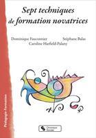Couverture du livre « Sept techniques de formation novatrices » de Dominique Fauconnier et Caroline Harfield-Palany et Stephane Balas aux éditions Chronique Sociale