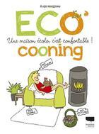 Couverture du livre « Écocooning ; une maison écolo, c'est confortable ! » de Elise Rousseau aux éditions Delachaux & Niestle