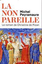 Couverture du livre « La non pareille ; le roman de Christine de Pizan » de Michel Peyramaure aux éditions Calmann-levy