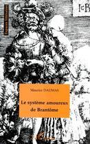 Couverture du livre « Le système amoureux de Brantôme » de Maurice Daumas aux éditions Harmattan
