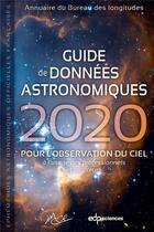 Couverture du livre « Guide de données astronomiques ; pour l'observation du ciel ; à l'usage des professionnels et amateurs (édition 2020) » de Imcce aux éditions Edp Sciences