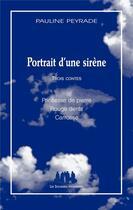 Couverture du livre « Portrait d'une sirène ; princesse de piere ; rouges dents ; carrosse » de Pauline Peyrade aux éditions Solitaires Intempestifs