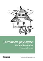 Couverture du livre « La maison paysanne ; histoire d'un mythe » de Francois Ruegg aux éditions Infolio