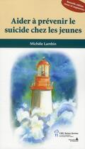 Couverture du livre « Aider à prévenir le suicide chez les jeunes (édition 2010) » de Michele Lambin aux éditions Sainte Justine