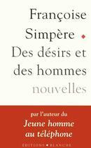 Couverture du livre « Des désirs et des hommes » de Francoise Simpere aux éditions Blanche