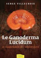 Couverture du livre « Le ganoderma lucidum ; le champignon de l'immortalité » de Serge Villecroix aux éditions Ambre