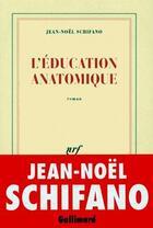 Couverture du livre « L'éducation anatomique » de Jean-Noel Schifano aux éditions Gallimard