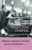 Couverture du livre « La voiture noire du désir » de Madeleine Chapsal aux éditions Flammarion
