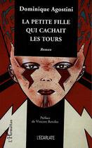 Couverture du livre « La petite fille qui cachait les tours » de Dominique Agostini aux éditions L'harmattan