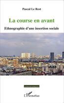 Couverture du livre « La course en avant ; ethnographie d'une insertion sociale » de Pascal Le Rest aux éditions L'harmattan