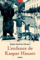 Couverture du livre « L'enfance de Kaspar Hauser » de Bogdan-Alexandru Stanescu aux éditions Phebus