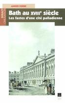 Couverture du livre « Bath au XVIII siècle ; les fastes d'une cité palladienne » de Annick Cossic aux éditions Pu De Rennes