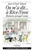 Couverture du livre « On m'a dit...a rive nyon » de Jean-Ulrich Schoch aux éditions Cabedita