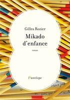 Couverture du livre « Mikado d'enfance » de Gilles Rozier aux éditions L'antilope