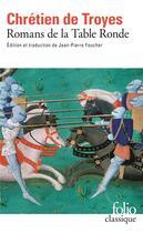 Couverture du livre « Romans de la table ronde » de Chretien De Troyes aux éditions Folio