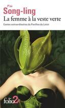 Couverture du livre « La femme à la veste verte ; contes extraordinaires du pavillon des loisirs » de Song Ling Pu aux éditions Gallimard
