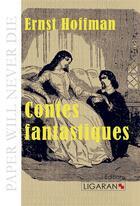 Couverture du livre « Contes fantastiques » de Ernst Hoffman aux éditions Ligaran