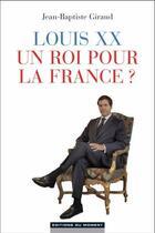 Couverture du livre « Louis XX, un roi pour la France ? » de Jean-Baptiste Giraud aux éditions Editions Du Moment