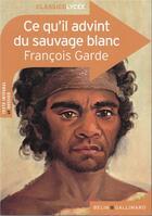 Couverture du livre « Ce qu'il advint du sauvage blanc, de François Garde » de Francois Garde aux éditions Belin Education