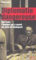 Couverture du livre « Diplomatie dangereuse ; carl lutz, l'homme qui a sauve les juifs de budapest » de Theo Tschuy aux éditions Georg