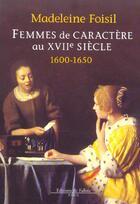 Couverture du livre « Femmes de caractere au xvii eme siecle (1600 - 1650) » de Madeleine Foisil aux éditions Fallois