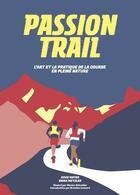 Couverture du livre « Passion trail ; l'art et la pratique de la course en pleine nature » de Brian Metzler et Doug Mayer aux éditions Helvetiq
