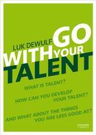 Couverture du livre « Go with your talent » de Luk Dewulf aux éditions Lannoo