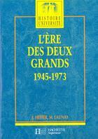 Couverture du livre « L'Ere Des Deux Grands 1945-1973 » de Jean Heffer aux éditions Hachette Education
