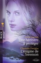 Couverture du livre « Une héritière à protéger ; l'énigme de Swenson » de Carla Cassidy et Charlotte Douglas aux éditions Harlequin