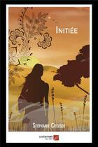 Couverture du livre « Initiée » de Stephanie Creusot aux éditions Editions Du Net