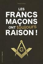 Couverture du livre « Les francs-maçons ont toujours raison ! » de Patrick Lelong aux éditions L'opportun