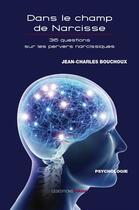 Couverture du livre « Dans le champs de Narcisse ; 36 questions sur les pervers narcissiques » de Jean-Charles Bouchoux aux éditions Ovadia