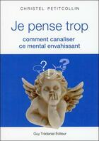 Couverture du livre « Je pense trop ; comment canaliser ce mental envahissant » de Christel Petitcollin aux éditions Tredaniel