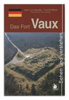 Couverture du livre « Das Fort Vaux / le Fort de Vaux » de Franck Meyer et Jean-Luc Kaluzko aux éditions Ysec