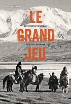 Couverture du livre « Le grand jeu : officiers et espions en Asie Centrale » de Peter Hoppkirk aux éditions Nevicata