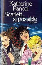 Couverture du livre « Scarlett , si possible » de Katherine Pancol aux éditions Seuil