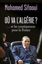Couverture du livre « Où va l'Algérie ? ... et les conséquences pour la France » de Mohamed Sifaoui aux éditions Cerf