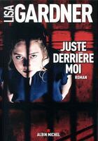 Couverture du livre « Juste derrière moi » de Lisa Gardner aux éditions Albin Michel