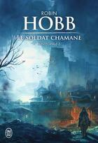 Couverture du livre « Le soldat chamane t.3 ; intégrale » de Robin Hobb aux éditions J'ai Lu