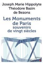 Couverture du livre « Les monuments de Paris ; souvenirs de vingt siècles » de Joseph Marie Hippolyte Theodore Bazin De Bezons aux éditions Ligaran