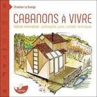 Couverture du livre « Cabanons à vivre ; habitat minimaliste : philosophie, plans, conseils techniques » de Christian La Grange aux éditions De Terran