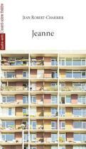 Couverture du livre « Jeanne » de Jean-Robert Charrier aux éditions Avant-scene Theatre