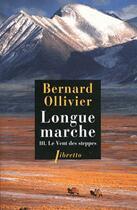 Couverture du livre « Longue marche t.3 ; le vent des steppes » de Bernard Ollivier aux éditions Libretto