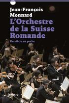 Couverture du livre « L'orchestre de la Suisse romande ; un siècle en poche » de Jean-Francois Monnard aux éditions Infolio