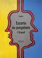 Couverture du livre « Escorte au purgatoire ; l'orgueil » de Eugene aux éditions Verone