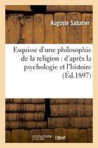 Couverture du livre « Esquisse d'une philosophie de la religion : d'apres la psychologie et l'histoire » de Auguste Sabatier aux éditions Hachette Bnf