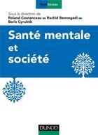 Couverture du livre « Santé mentale et société » de Roland Coutanceau et Rachid Bennegadi et Boris Cyrulnik aux éditions Dunod